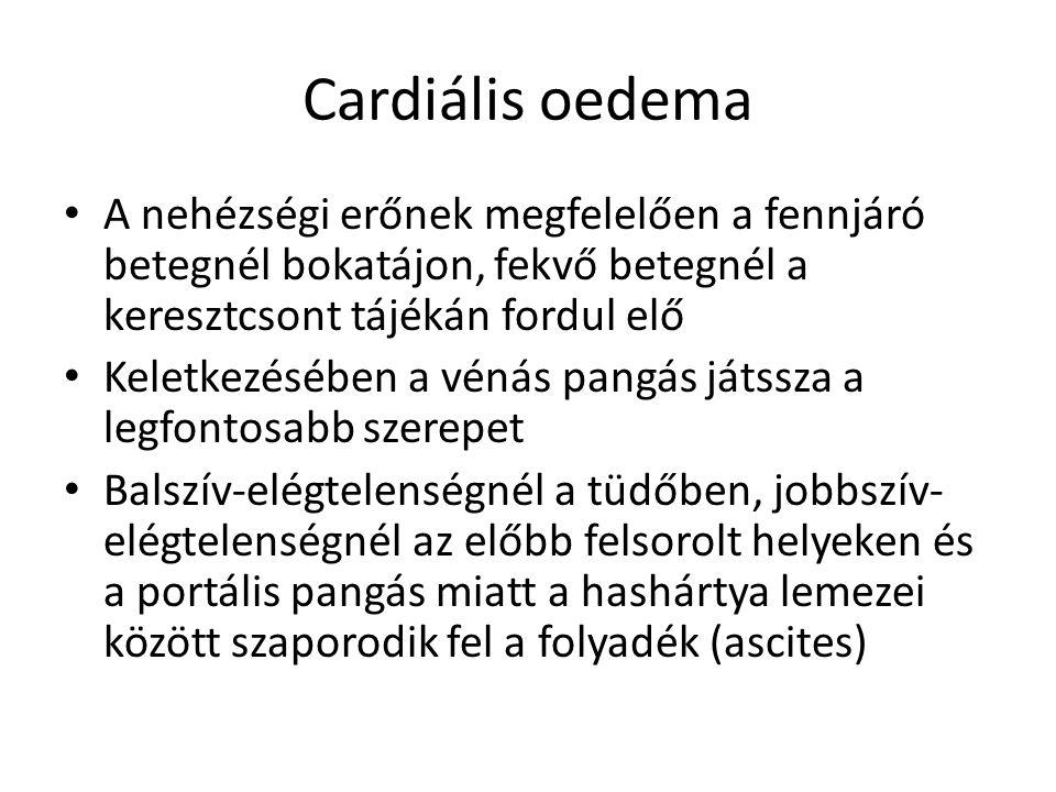 Cardiális oedema A nehézségi erőnek megfelelően a fennjáró betegnél bokatájon, fekvő betegnél a keresztcsont tájékán fordul elő.