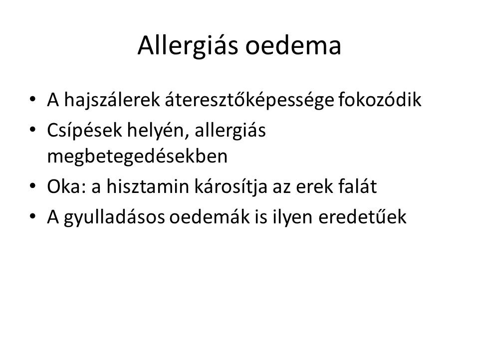 Allergiás oedema A hajszálerek áteresztőképessége fokozódik