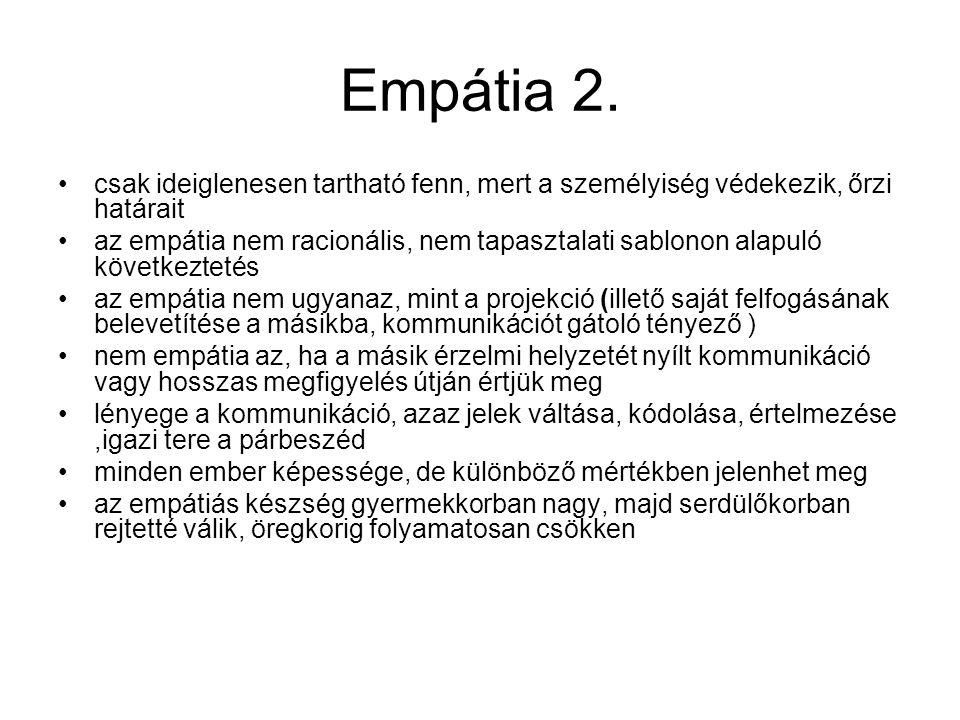 Empátia 2. csak ideiglenesen tartható fenn, mert a személyiség védekezik, őrzi határait.