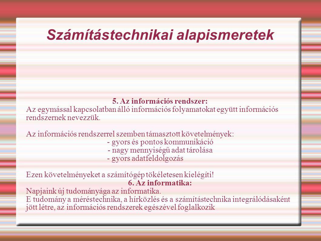 Számítástechnikai alapismeretek 5. Az információs rendszer: