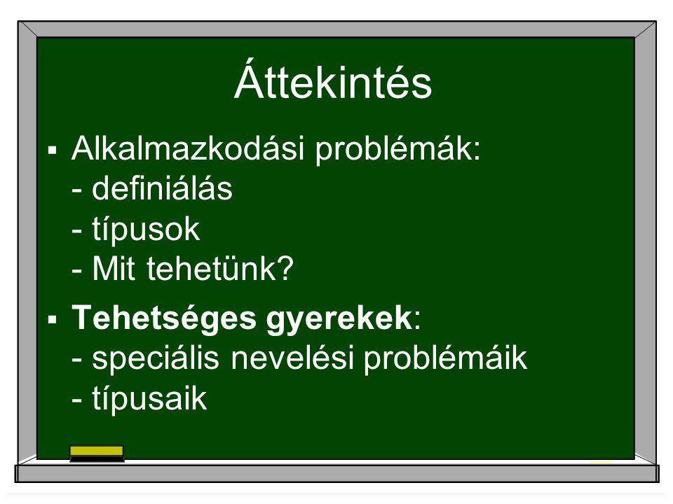 Áttekintés Alkalmazkodási problémák: - definiálás - típusok - Mit tehetünk.