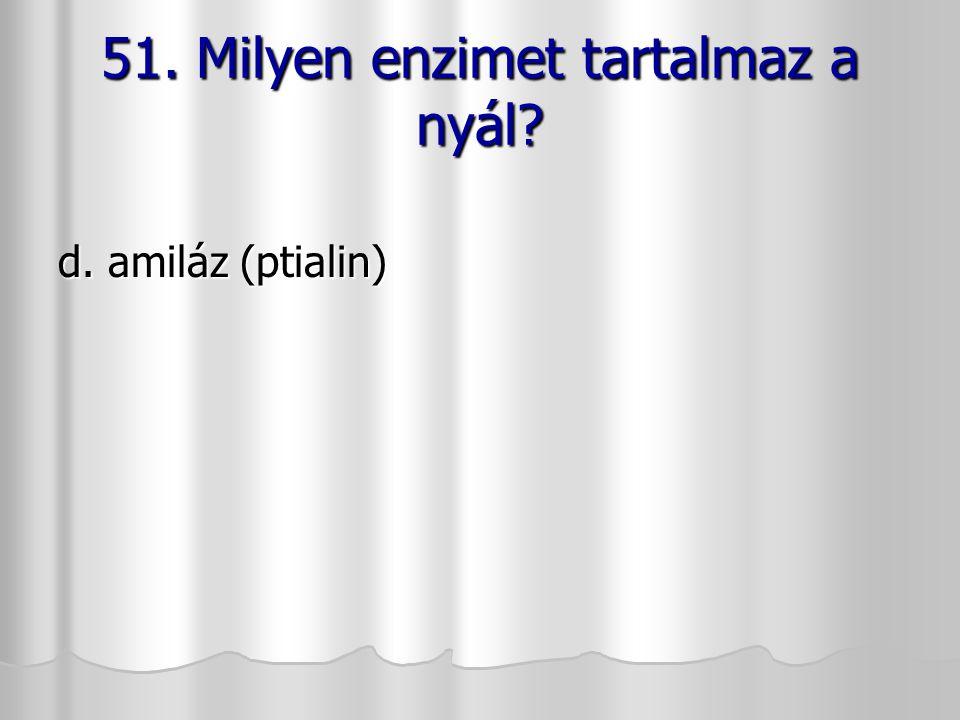 51. Milyen enzimet tartalmaz a nyál