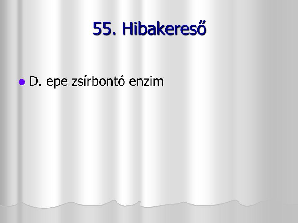 55. Hibakereső D. epe zsírbontó enzim