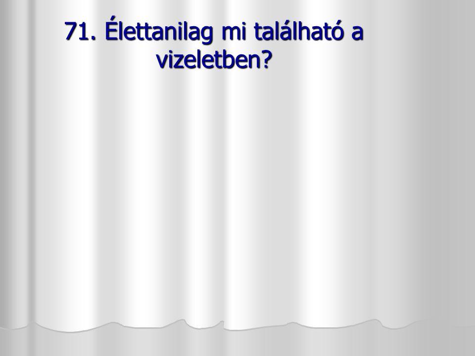 71. Élettanilag mi található a vizeletben