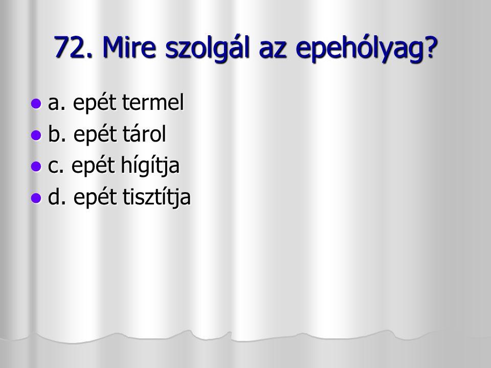 72. Mire szolgál az epehólyag