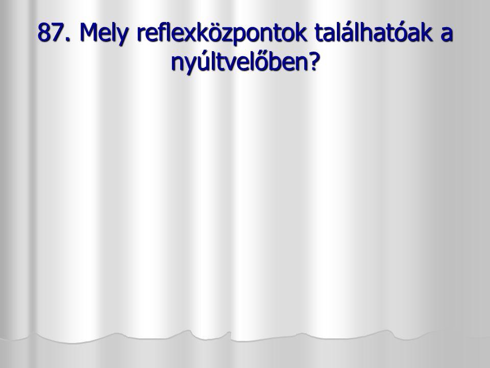 87. Mely reflexközpontok találhatóak a nyúltvelőben