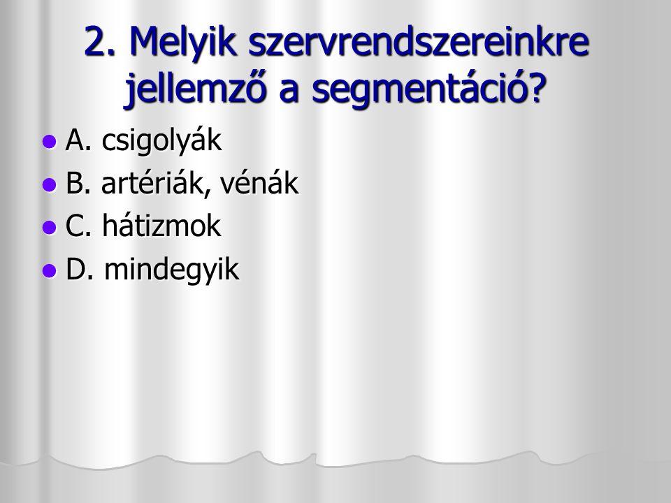 2. Melyik szervrendszereinkre jellemző a segmentáció