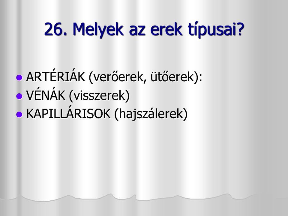 26. Melyek az erek típusai ARTÉRIÁK (verőerek, ütőerek):