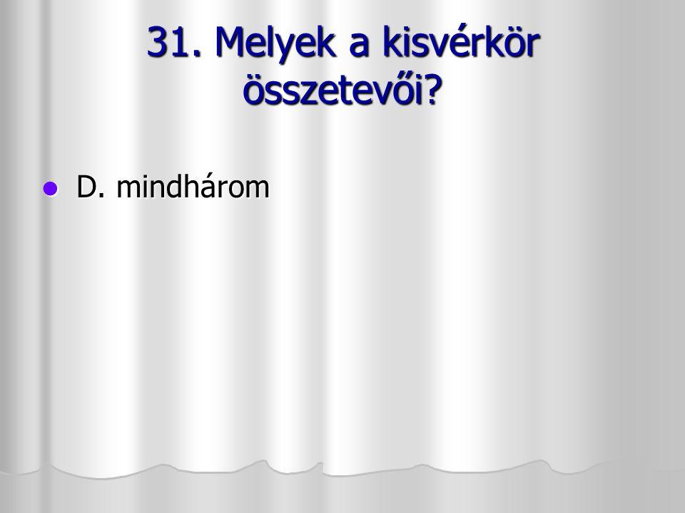 31. Melyek a kisvérkör összetevői