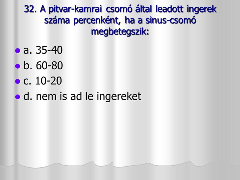 a. 35-40 b. 60-80 c. 10-20 d. nem is ad le ingereket