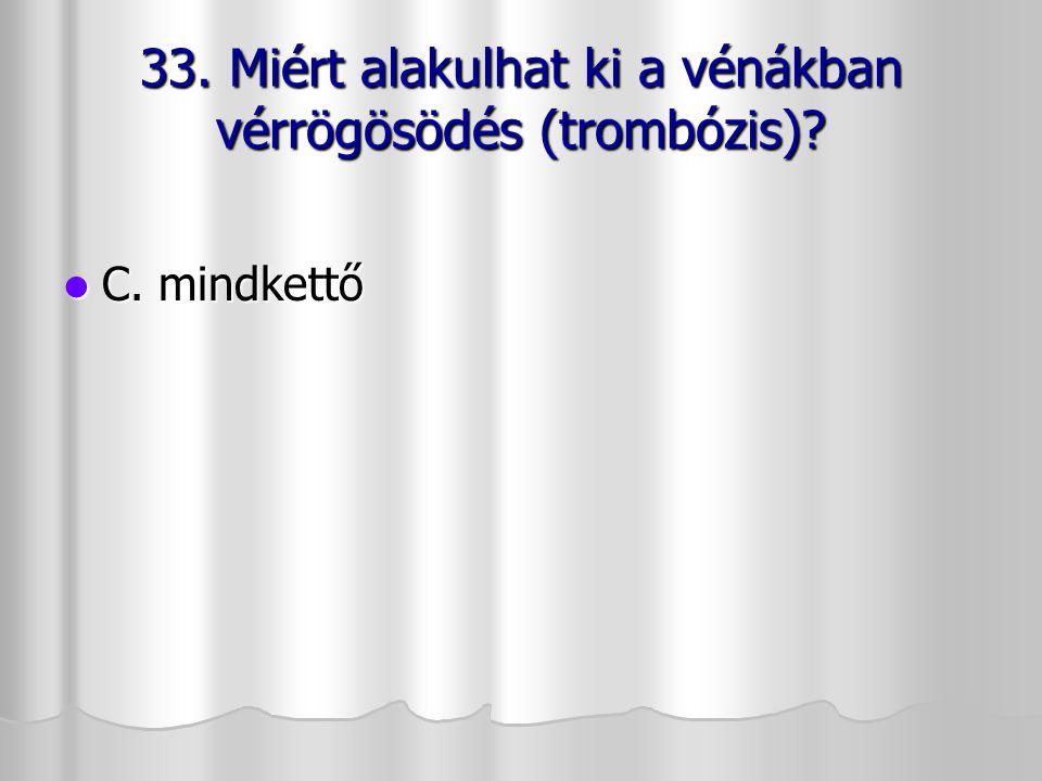 33. Miért alakulhat ki a vénákban vérrögösödés (trombózis)