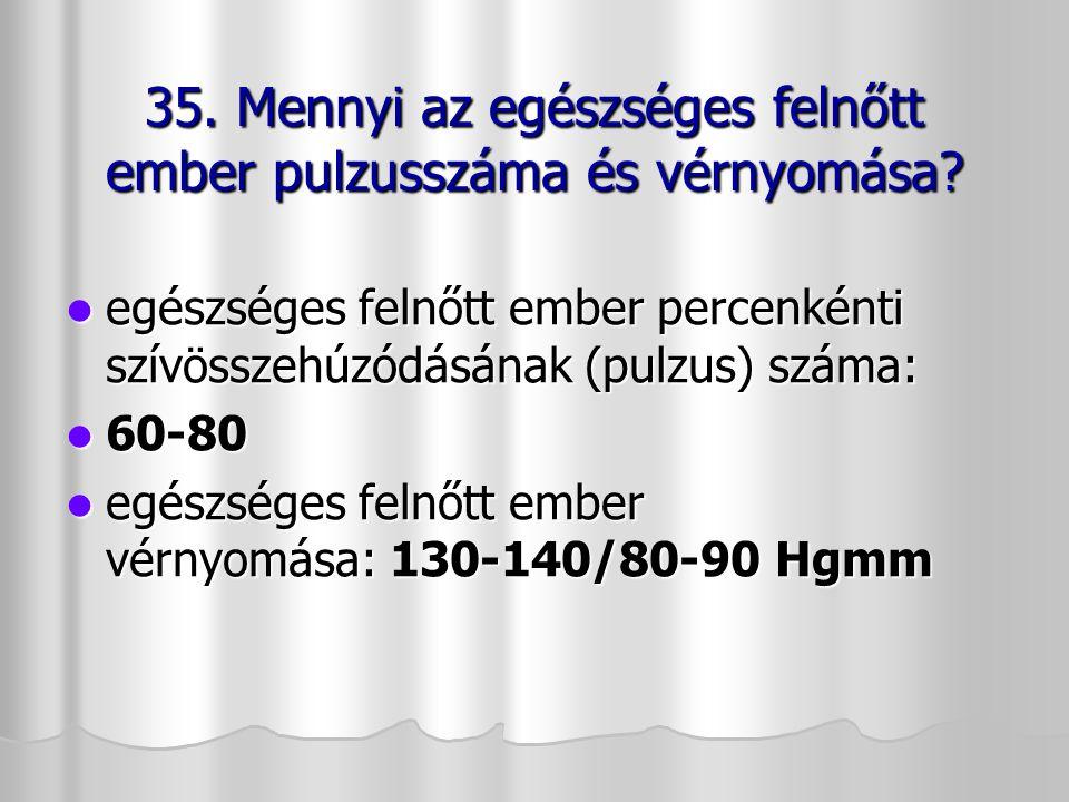 35. Mennyi az egészséges felnőtt ember pulzusszáma és vérnyomása