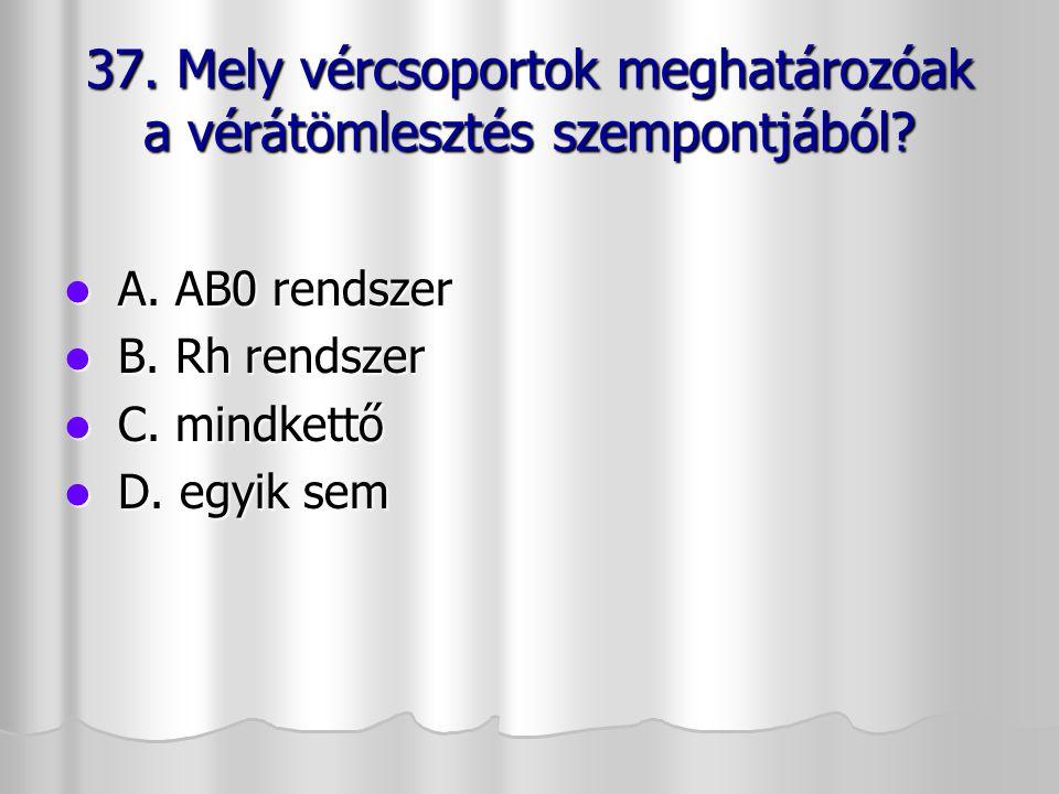 37. Mely vércsoportok meghatározóak a vérátömlesztés szempontjából
