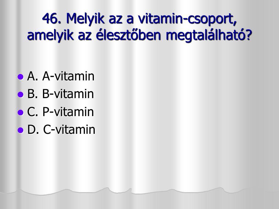 46. Melyik az a vitamin-csoport, amelyik az élesztőben megtalálható