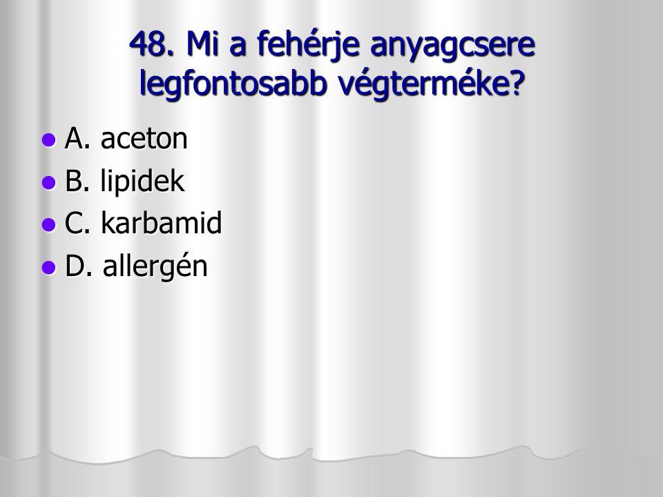 48. Mi a fehérje anyagcsere legfontosabb végterméke