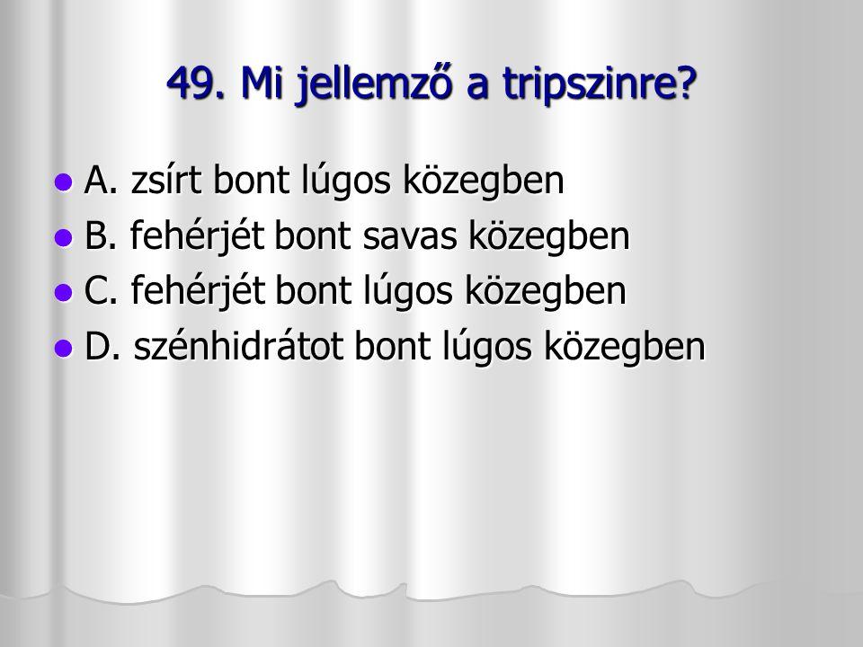 49. Mi jellemző a tripszinre