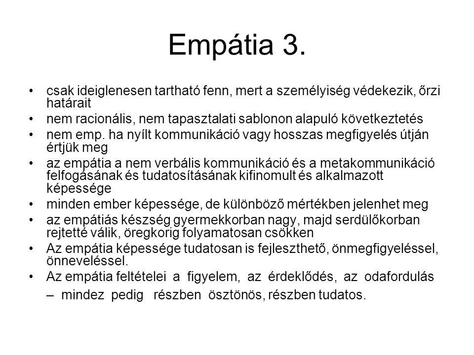 Empátia 3. csak ideiglenesen tartható fenn, mert a személyiség védekezik, őrzi határait.