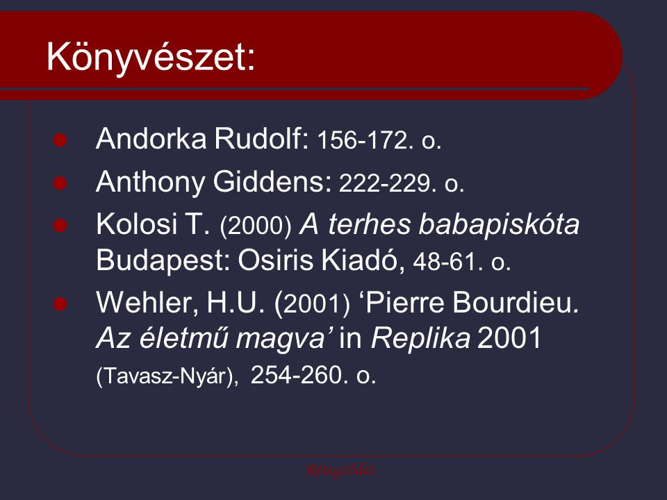 Könyvészet: Andorka Rudolf: 156-172. o. Anthony Giddens: 222-229. o.