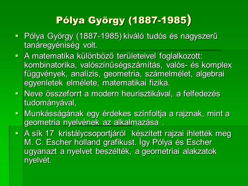 Pólya György (1887-1985) Pólya György (1887-1985) kiváló tudós és nagyszerű tanáregyéniség volt.