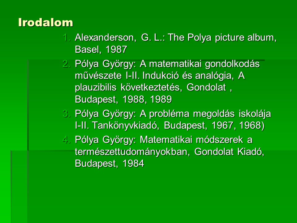 Irodalom Alexanderson, G. L.: The Polya picture album, Basel, 1987