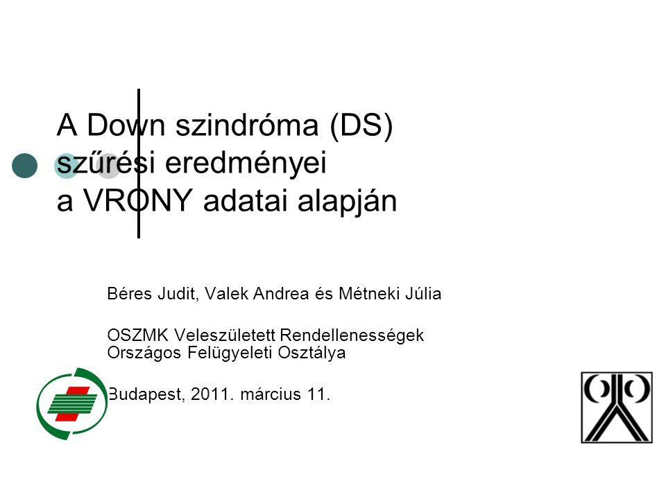 A Down szindróma (DS) szűrési eredményei a VRONY adatai alapján