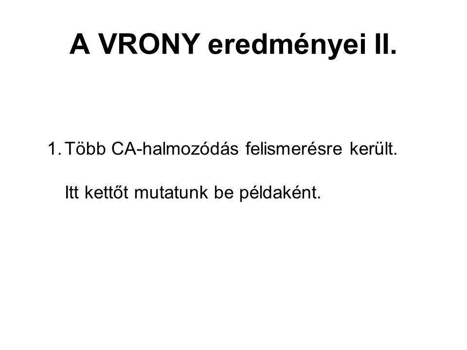 A VRONY eredményei II. Több CA-halmozódás felismerésre került.