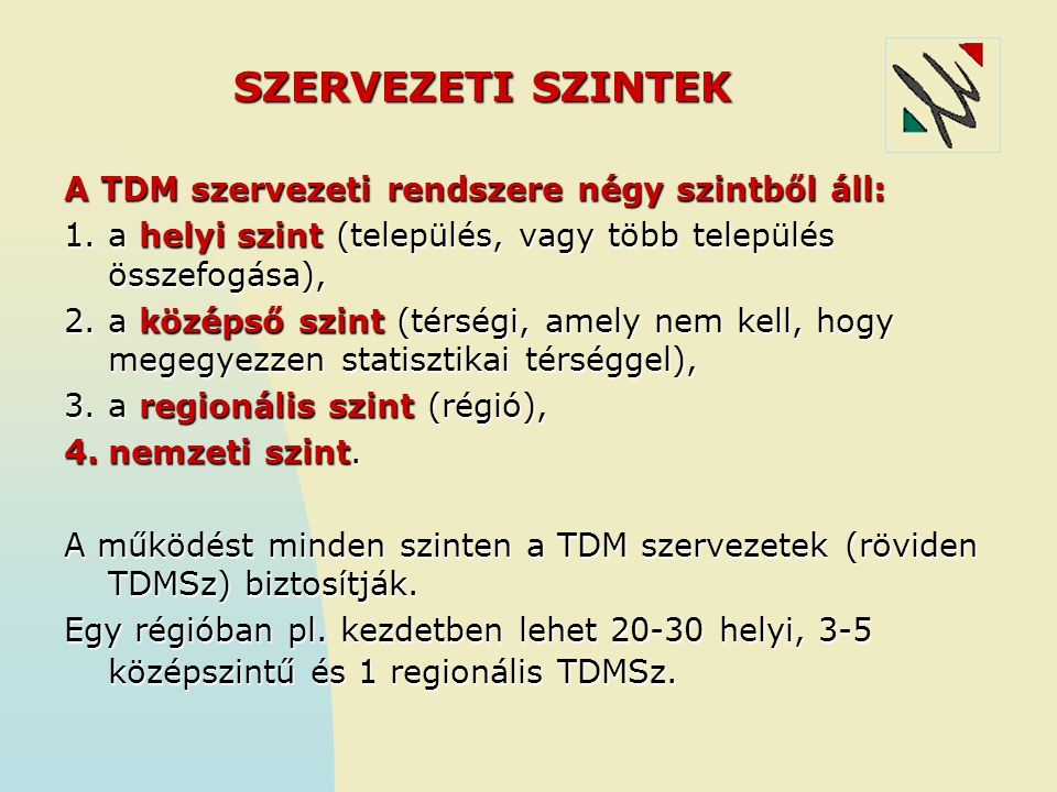 SZERVEZETI SZINTEK A TDM szervezeti rendszere négy szintből áll: