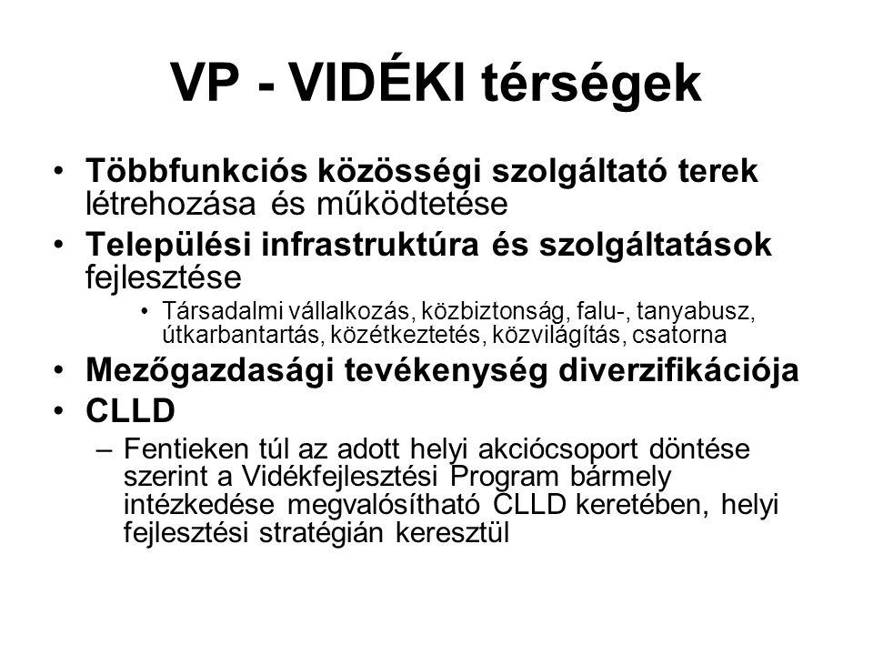 VP - VIDÉKI térségek Többfunkciós közösségi szolgáltató terek létrehozása és működtetése. Települési infrastruktúra és szolgáltatások fejlesztése.