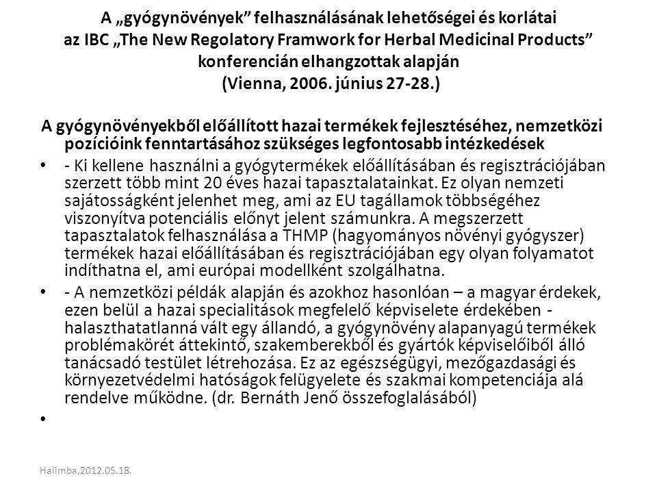 """A """"gyógynövények felhasználásának lehetőségei és korlátai az IBC """"The New Regolatory Framwork for Herbal Medicinal Products konferencián elhangzottak alapján (Vienna, 2006. június 27-28.)"""