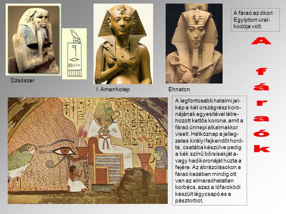 A fáraók A fáraó az ókori Egyiptom ural-kodója volt. Dzsószer