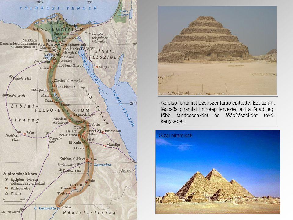 Az első piramist Dzsószer fáraó építtette. Ezt az ún