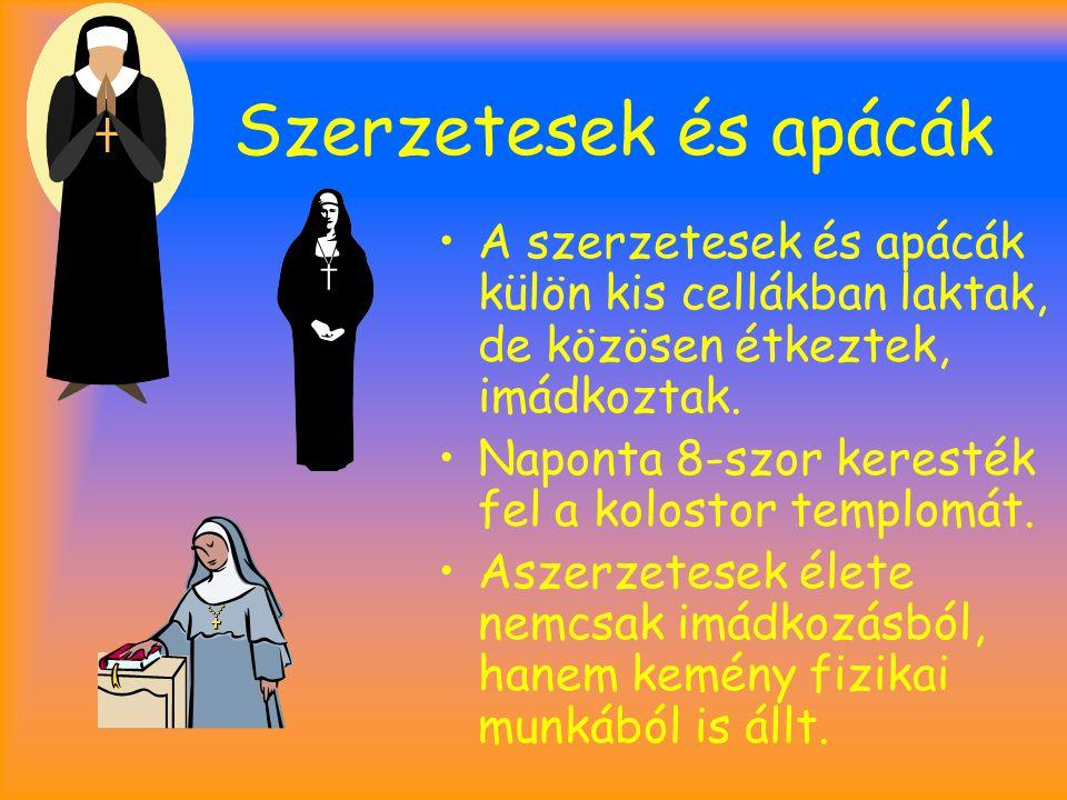 Szerzetesek és apácák A szerzetesek és apácák külön kis cellákban laktak, de közösen étkeztek, imádkoztak.