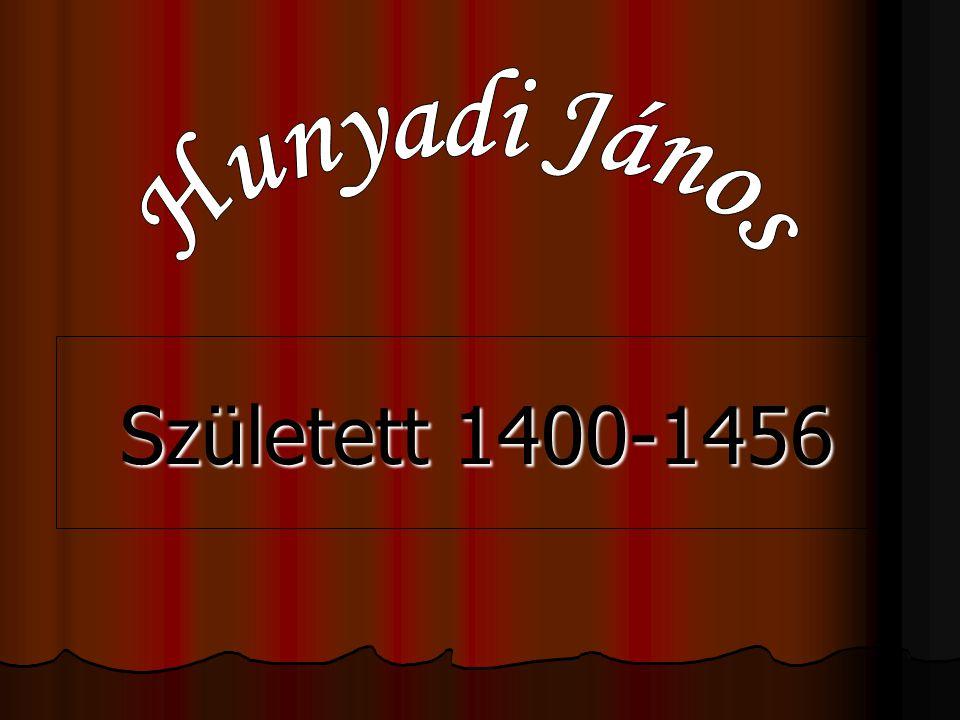 Hunyadi János Született 1400-1456
