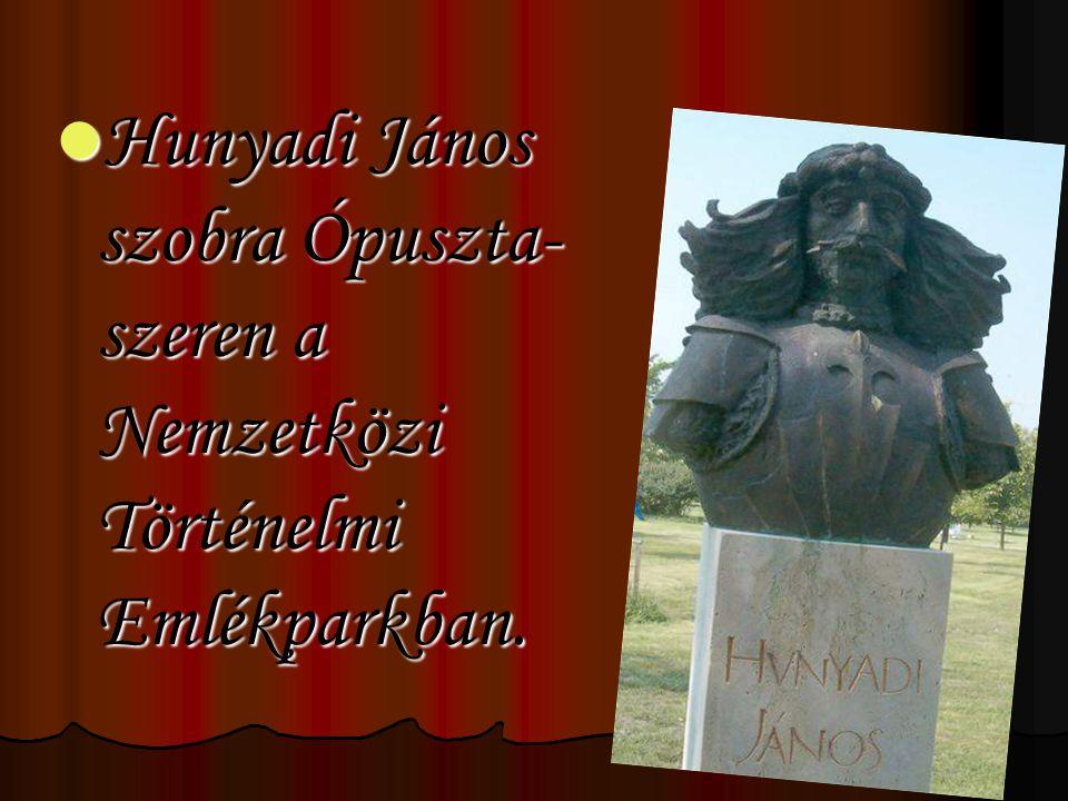 Hunyadi János szobra Ópuszta- szeren a Nemzetközi Történelmi Emlékparkban.