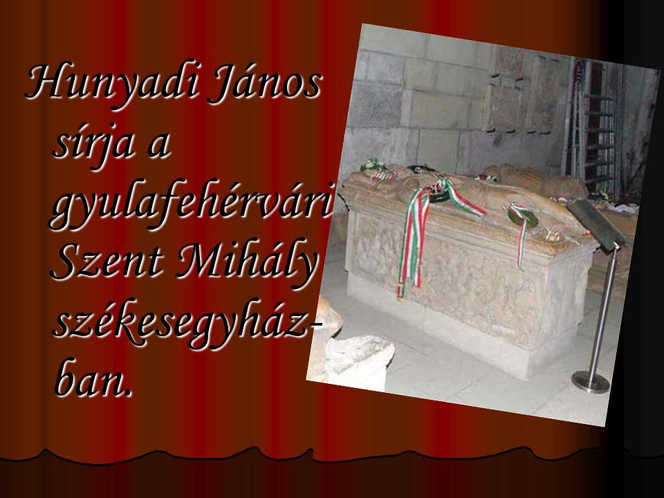 Hunyadi János sírja a gyulafehérvári Szent Mihály székesegyház-ban.