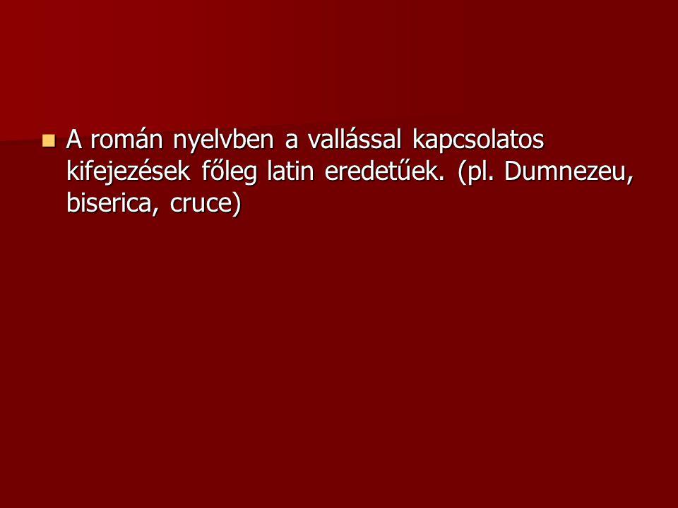 A román nyelvben a vallással kapcsolatos kifejezések főleg latin eredetűek.