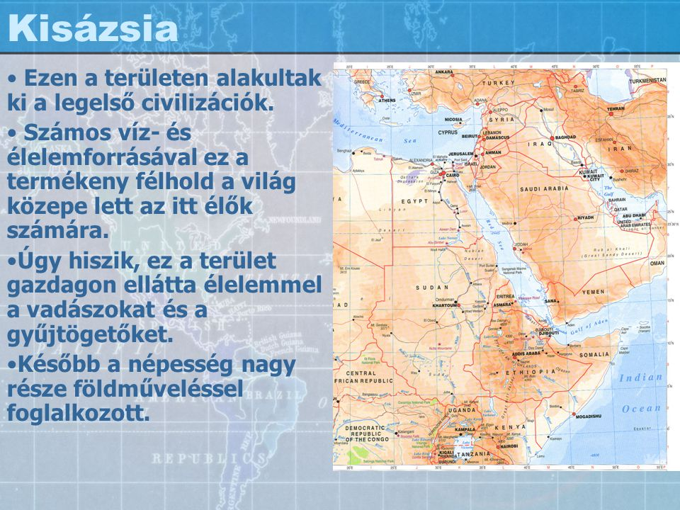 Kisázsia Ezen a területen alakultak ki a legelső civilizációk.