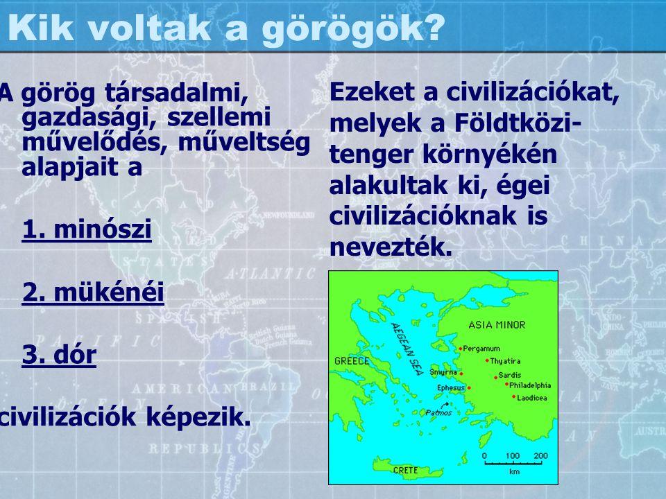 Kik voltak a görögök A görög társadalmi, gazdasági, szellemi művelődés, műveltség alapjait a. 1. minószi.