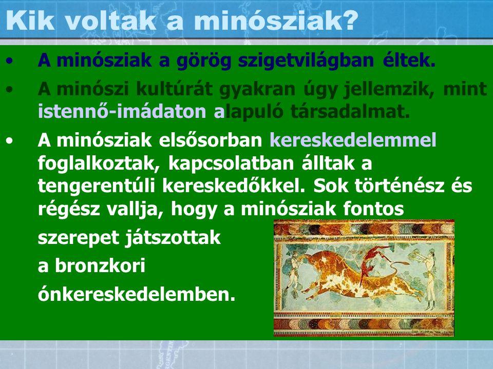 Kik voltak a minósziak A minósziak a görög szigetvilágban éltek.