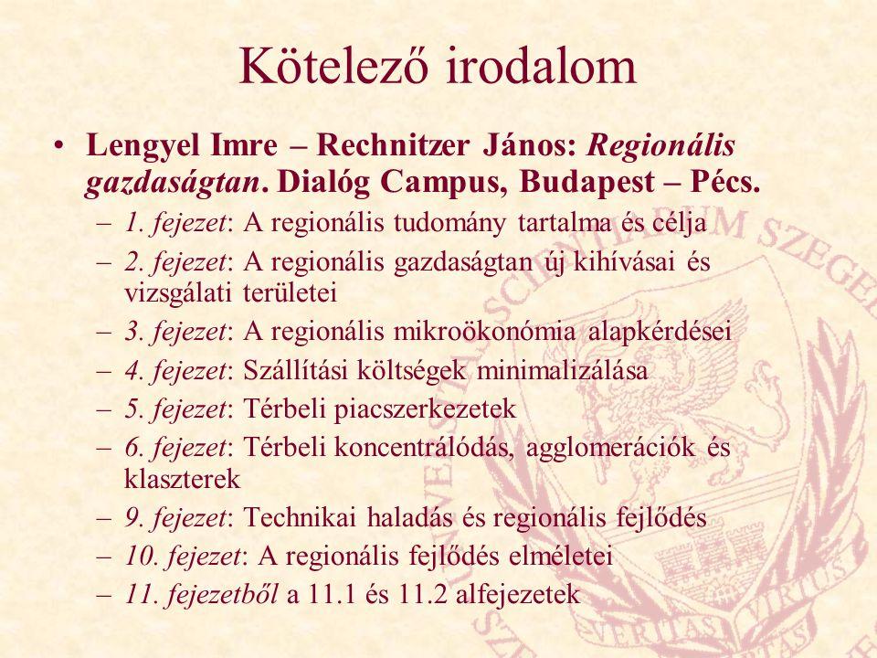 Kötelező irodalom Lengyel Imre – Rechnitzer János: Regionális gazdaságtan. Dialóg Campus, Budapest – Pécs.