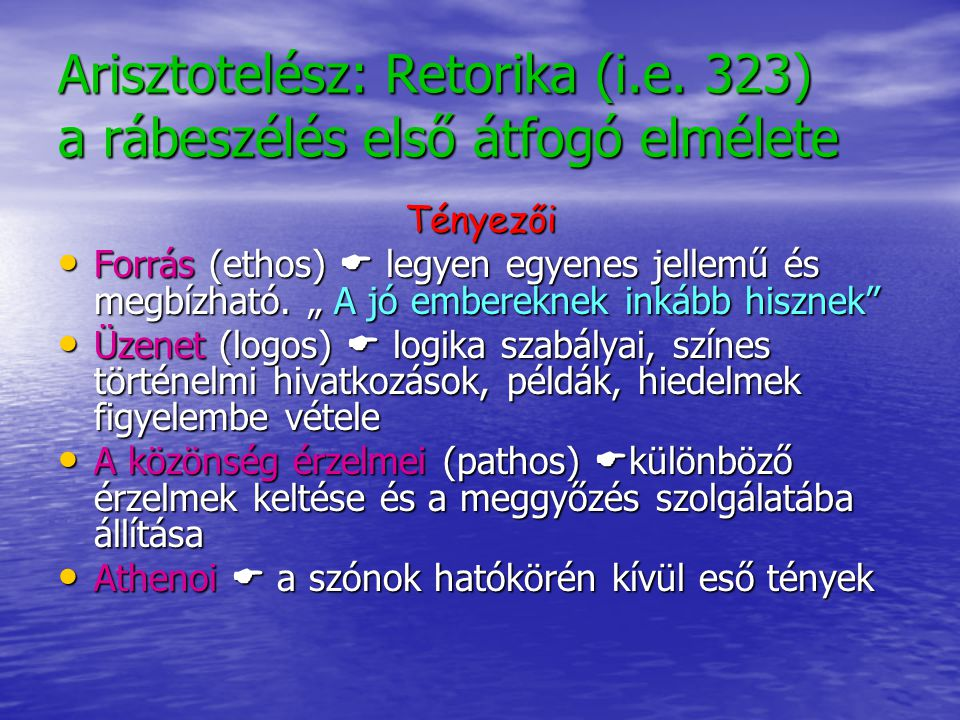 Arisztotelész: Retorika (i.e. 323) a rábeszélés első átfogó elmélete