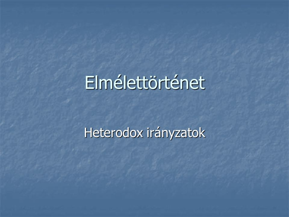 Elmélettörténet Heterodox irányzatok