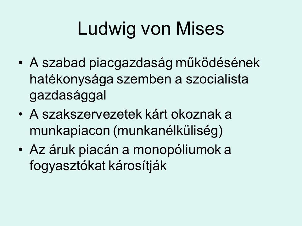 Ludwig von Mises A szabad piacgazdaság működésének hatékonysága szemben a szocialista gazdasággal.