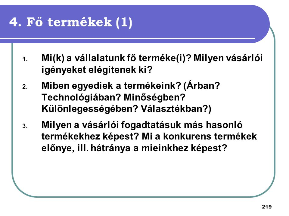 4. Fő termékek (1) Mi(k) a vállalatunk fő terméke(i) Milyen vásárlói igényeket elégítenek ki
