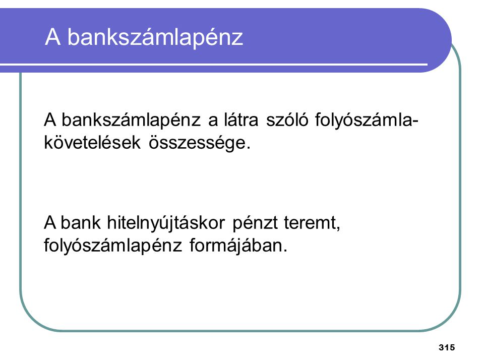 A bankszámlapénz A bankszámlapénz a látra szóló folyószámla-követelések összessége.