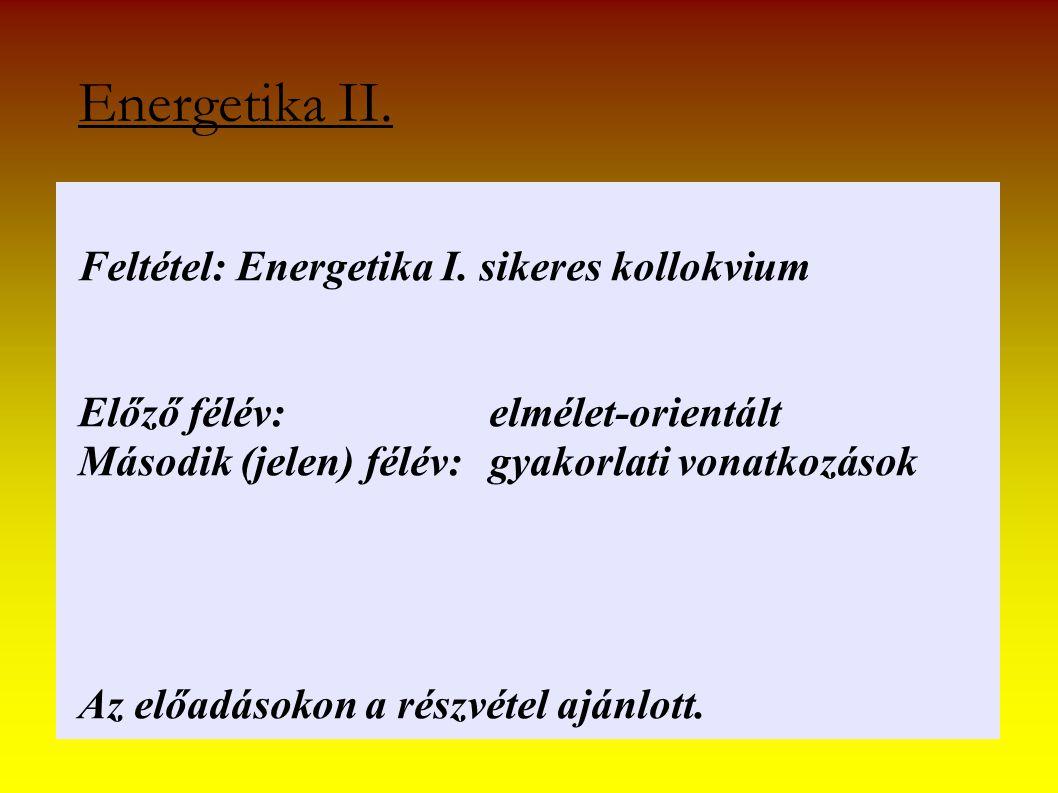 Energetika II. Feltétel: Energetika I. sikeres kollokvium