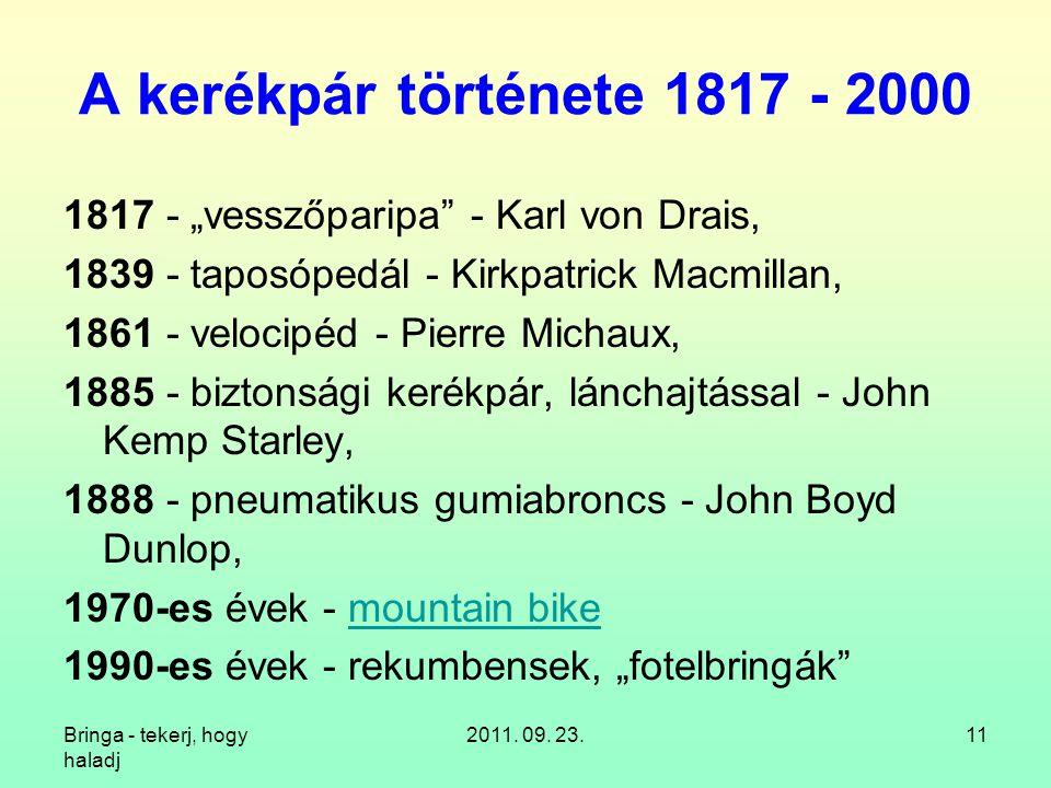 """A kerékpár története 1817 - 2000 1817 - """"vesszőparipa - Karl von Drais, 1839 - taposópedál - Kirkpatrick Macmillan,"""