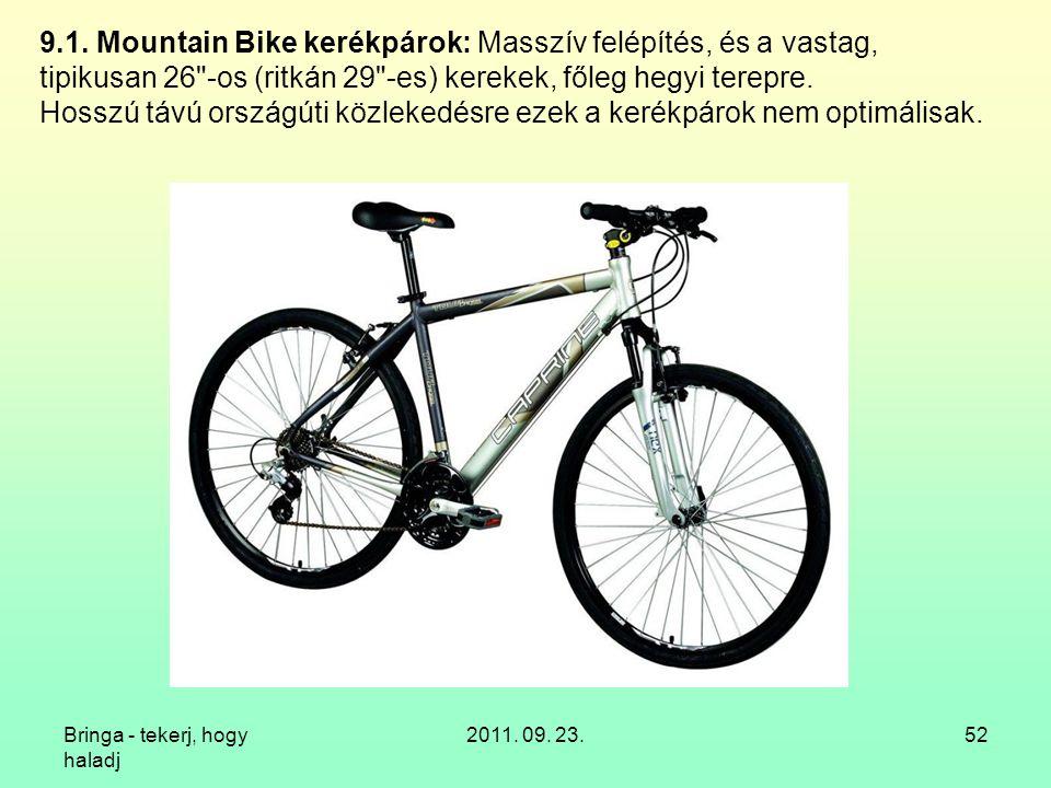 9.1. Mountain Bike kerékpárok: Masszív felépítés, és a vastag, tipikusan 26 -os (ritkán 29 -es) kerekek, főleg hegyi terepre. Hosszú távú országúti közlekedésre ezek a kerékpárok nem optimálisak.