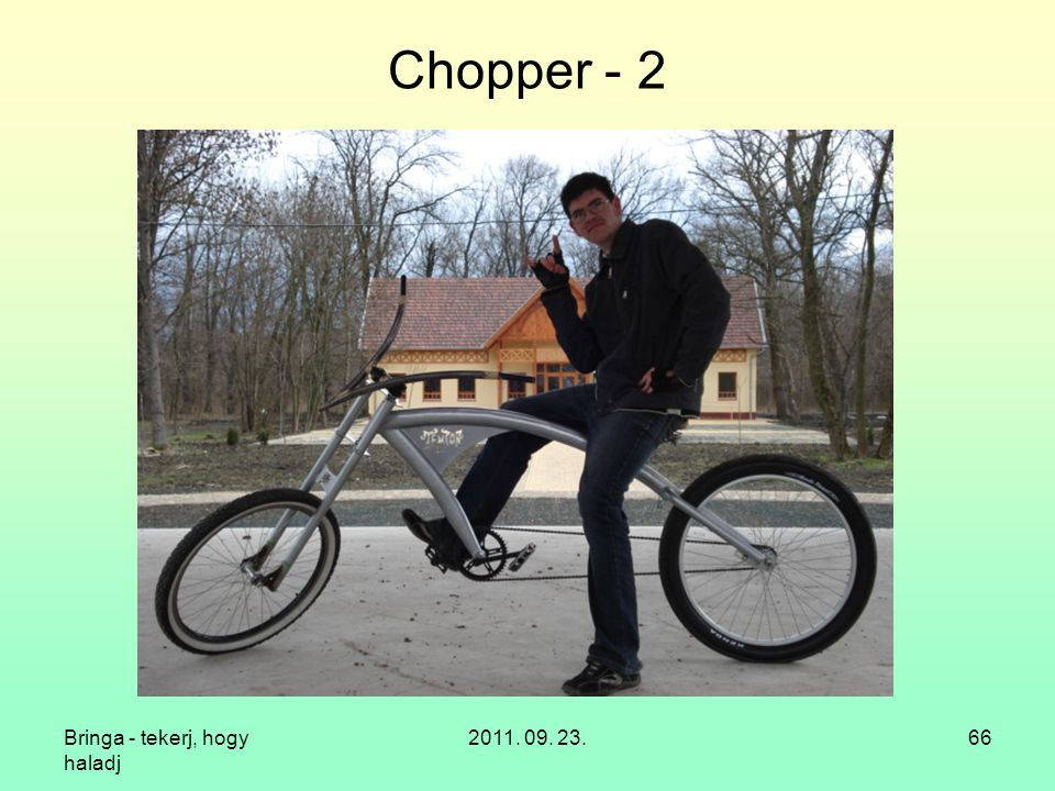 Chopper - 2 Bringa - tekerj, hogy haladj 2011. 09. 23.