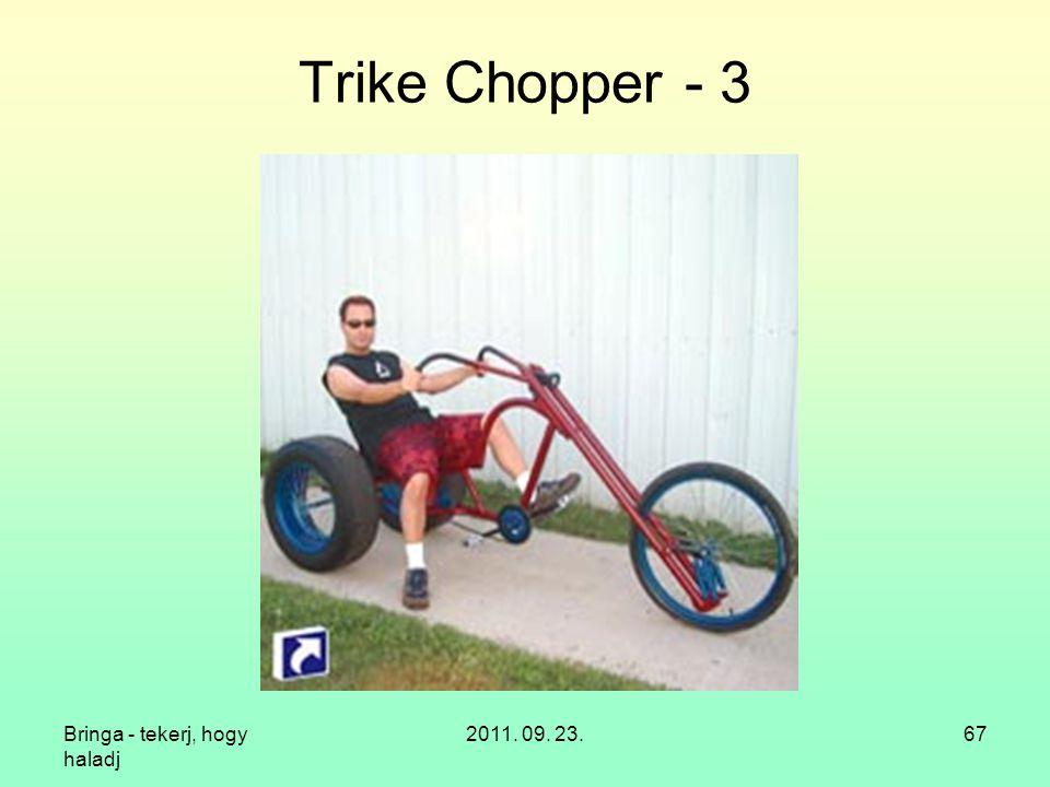 Trike Chopper - 3 Bringa - tekerj, hogy haladj 2011. 09. 23.
